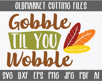 Gobble til you Wobble SVG Cut file - Art Print - Fall Clip Art - Thanksgiving Clipart - SVG - Eps - Png - Dxf - Instant Download