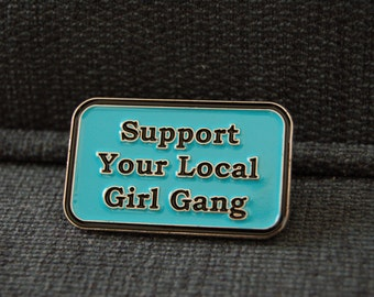 "Support Your Local Girl Gang 1.5"" soft Enamel Pin ** Flair Lapel Pin Game"