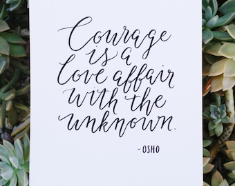 Courage Is A Love Affair With The Unknown Hand Lettered Calligraphy Fine Art Print | Quote | Osho | Inspiration