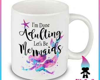 Im done Adulting Lets be Mermaids - Cute Quote -  Ceramic Coffee Mug - Coffee Mug Gift Cute Funny Gift Coworker Friend
