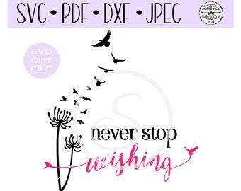 Never Stop Wishing Dandelion with Birds SVG digital cut file for htv-vinyl-decal-diy-vinyl cutter-craft cutter- SVG - DXF & Jpeg formats.