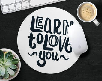 Inspirational Quote Mouse Pad Motivational Mouse Mat Round MousePad Birthday Gift MouseMat Office Fabric MousePad Print Learn to Love You