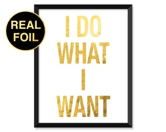 Gold Foil Print, I do what I wan't, Abstract, Minimal, typography, home decor, real gold foil, inspirational quote art prints