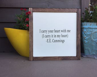 I carry your heart with me.... wood sign
