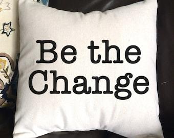 Be the Change Pillow, Throw Pillow, Inspirational Pillow, Home Decor, Custom Pillow, Decorative Pillow, 16x16 Pillow