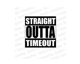 Straight Outta Timeout SVG DXF PNG Digital Cut File for use with cutting machines Cricut Silhouette