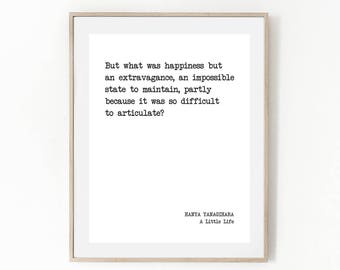 Printable Quote, HANYA YANAGIHARA, Happiness Is But An Extravagance, Literature Quote, Book, Author, Literary, Inspirational, Typography