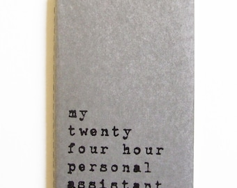 Mother's Day gift - Funny hand printed MOLESKINE® notebook; 'my twenty four hour personal assistant',  perfect little mum gift !