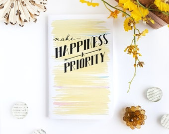 Make Happiness a Priority Journal —Hand Lettered Watercolor Notebook —80 pages