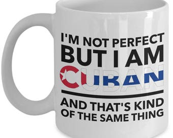 Cuban Mug - I'm not perfect but I am Cuban and that's kind of the same thing -  Cuban Flag Color Coffee Mug - Unique Gift for Cuban