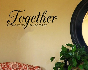 "Together Is the Best Place To Be wall decal- (""24 x 11"")"