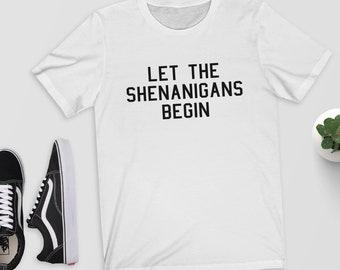 Let the Shenanigans Begin - T-Shirt/Shirt/Top/Tee - Funny Tee - Graphic Shirt - Typography TShirt - Funny Shirt/Slogan