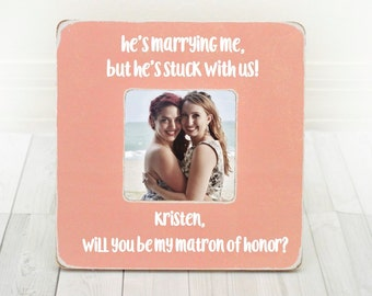 Matron of Honor Gift Personalized Maid of Honor Picture Frame Sister Gift Will You Be My Matron of Honor Bridesmaid Gift Bridesmaids Frame