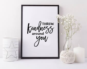 Throw kindness around you. PRINTABLE ART. Typography digital print. Motivational quote. Home decor. Black and white. Good behavior. Lovely