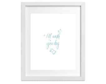 Print - I'll Wash You Dry | Hand Lettered Quote, Home Decor, Kitchen Art, Kitchen Decor, First Home