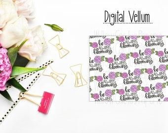 Digital Vellum Be Always Blooming | Blooming Quote | Full Sheet
