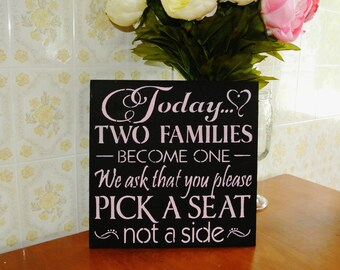 Wedding Sign Today Two Families Become One Pick a Seat not a side ANY COLORS custom made wood sign light pink black