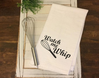 Watch Me Whip Towel, Funny Flour Sack Towel, Housewarming Gift, Tea Towel,