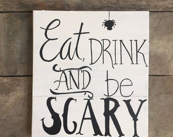 Eat, drink and be scary wood sign, wooden halloween sign, halloween decor, halloween decorations