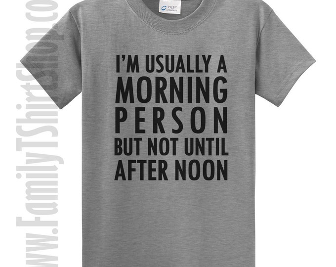 I'm Usually  A Morning Person But Not Until After Noon T-shirt