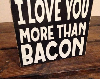 I Love You More Than Bacon, wooden sign