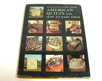 American Quilts and How to Make Them by Carter Houck and Myron Miller