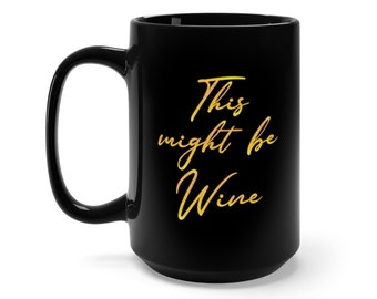 This Might Be Wine - Black Mug 15Oz
