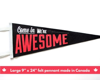 Come In We're Awesome ©™  Vintage Retro Wool Felt Pennant
