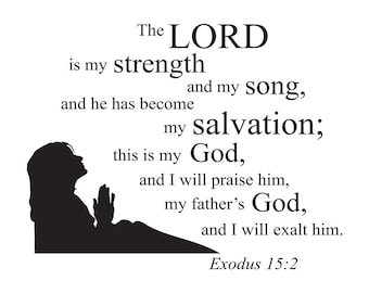 The LORD is my strength and my song....Exodus 15:2 scripture quote