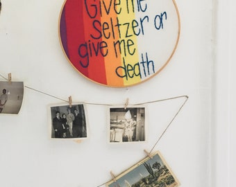 HANDSTITCHED Give Me Seltzer OR Give Me Death Embroidery Hoop