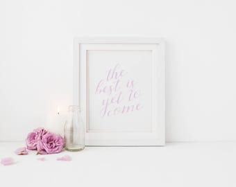 Printable Wall Art - Decor, The Best Is Yet To Come, Instant Download, Digital Print, Positivity Quote, Gift for Her, Watercolor Art