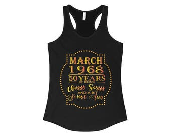 March 1968 50 Years Of Being Classy Sassy And A Bit Smart Assy Racerback Tank