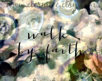 Walk by Faith soft floral wall decor home decor desk office decor Art Print 8x10 inch
