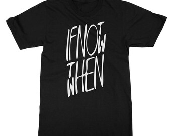 If Not Now Then When Unisex Slogan T Shirts