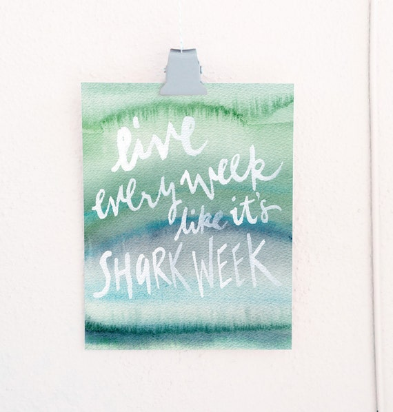 Live Every Week Like It's Shark Week typographical print of an original watercolor illustration
