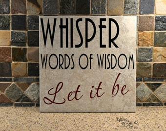 Whisper words of wisdom Let it be , Friendship Gift, Inspirational Gift, Girlfriend Gift, Inspirational Quote, Song Quote