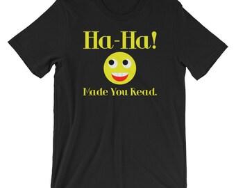 Ha-Ha Made You Read T-shirt Funny Tee