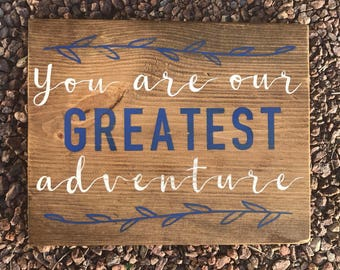 You Are Our Greatest Adventure- Wood Sign- Nursery Sign- Custom Wood Sign