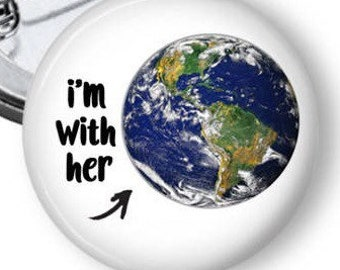 Earth Pin/ Planet Earth Button/ Climate Change Pin/ Science Pin/ I'm With Her Pin/ Women's March/ Save the Earth Pin/ N157