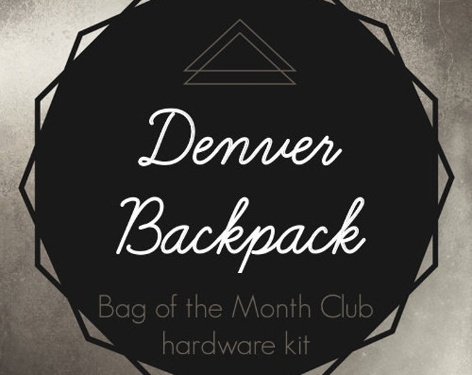 Denver Backpack - Bag of the Month Club - 2018 Hardware Kit
