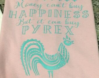 Money Can't Buy Happiness But it can buy Pyrex Shirt