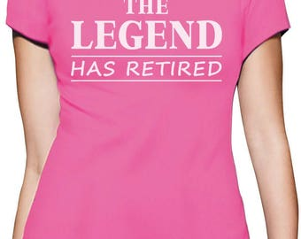 The Legend Has Retired - Great Retirement Gift Idea Women T-Shirt
