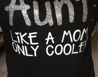 Aunt like a mom only cooler sweatshirt aunt shirt