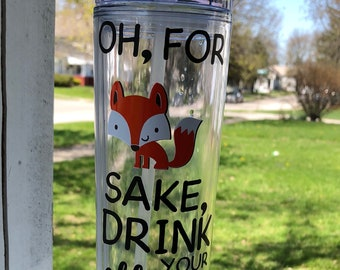 Oh, for fox sake, drink your effing water! tumbler|16oz skinny tumbler|acrylic tumbler|funny tumbler|fox tumbler