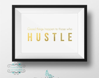 Good things happen to those who HUSTLE - Gold Foil 5 x 7 Print - You work hard, you'll earn your rewards