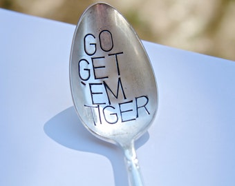 Go Get 'Em Tiger - Hand Stamped Spoon - Large Font - Give yourself a little encouragement in the morning while you eat breakfast