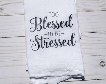 Too Blessed to be Stressed Kitchen Towel, Housewarming Gift, Hostess Gift, Monochrome, Teacher Gift, Wedding Gift, Tea Towel, Religious Gift