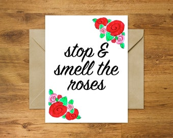 Stop and Smell the Roses Card | Printable Inspirational Quote Rose Card | Greeting Card