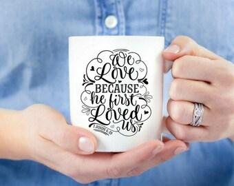 We love because He first loved us / Christian Coffee Mug / Coffee Mug / Scripture Mug / Bible Verse Mug / Mug Gift / 1 John / Inspirational