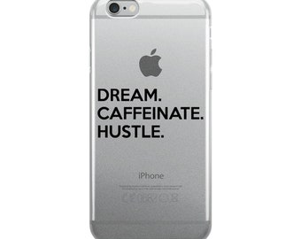 iPhone Case Dream. Caffeinate. Hustle. Black